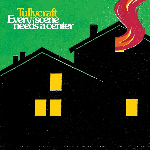 Tullycraft - Every Scene Needs A Center