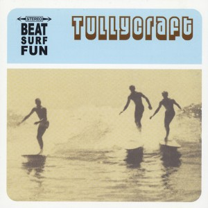 Tullycraft - Beat Surf Fun